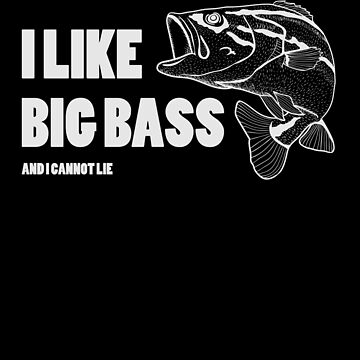 Bass Fishing Shirt I Like Big Bass And I Can Not Lie Funny T-Shirt Great Gift for a Fisherman or Fishing Lovers by CrusaderStore