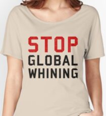 Stop Global Whining Women's Relaxed Fit T-Shirt