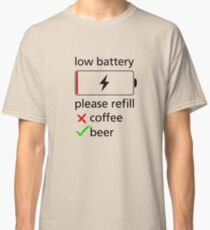 low battery, please refill coffee or beer Classic T-Shirt