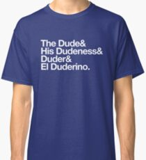 The Dude, His Dudeness Classic T-Shirt