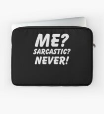Me? Sarcastic? Never! Shirt Funny Sarcasm Quote Great Sarcastic and Ironic Gift Laptop Sleeve