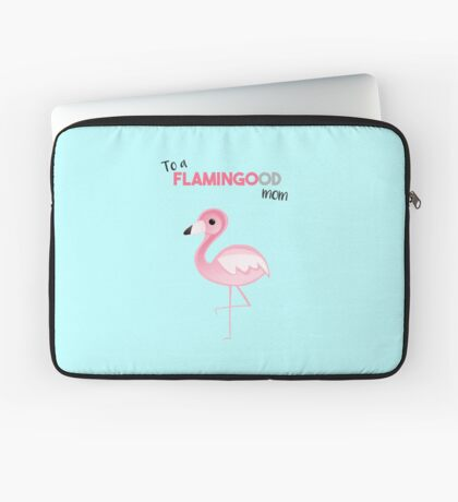 Flamingo - To a FLAMINGOod mom - Mother's Day - Birthday Laptop Sleeve
