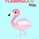 Flamingo - To a FLAMINGOod mom - Mother's Day - Birthday by JustTheBeginning-x (Tori)