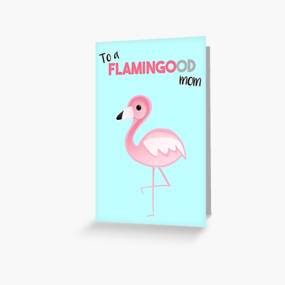 Flamingo - To a FLAMINGOod mom - Mother's Day - Birthday Greeting Card