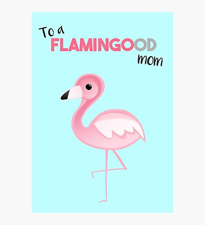 Flamingo - To a FLAMINGOod mom - Mother's Day - Birthday Photographic Print
