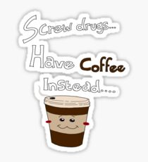 Forget drugs have coffee instead Sticker