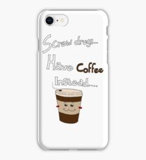 Forget drugs have coffee instead iPhone Case/Skin