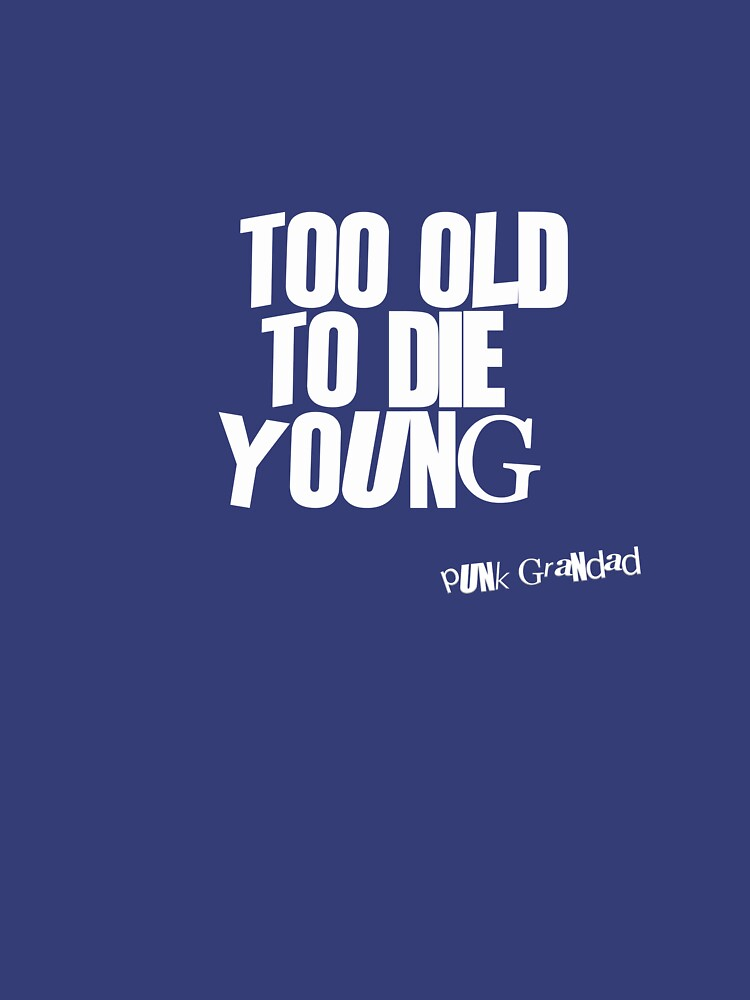 Too Old to Die Young Fun Old Age Design by PunkGrandad