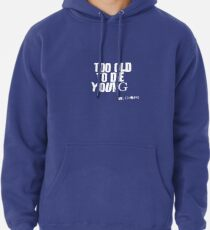 Too Old to Die Young Fun Old Age Design Pullover Hoodie