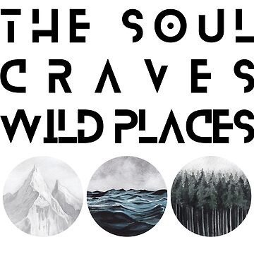 The Soul Craves Wild Places by mrsalbert