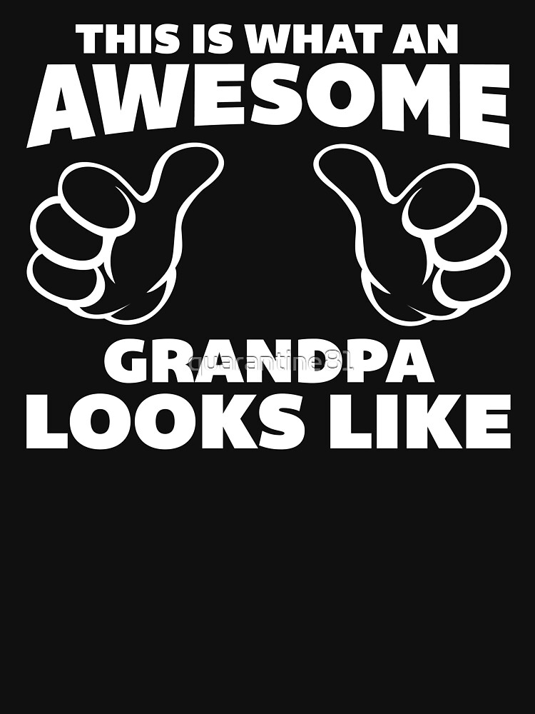 Awesome Grandpa Looks Like Quote by quarantine81