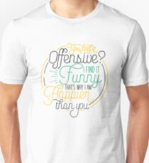 Funny Sarcastic Gift - Offensive Happier Than You Unisex T-Shirt