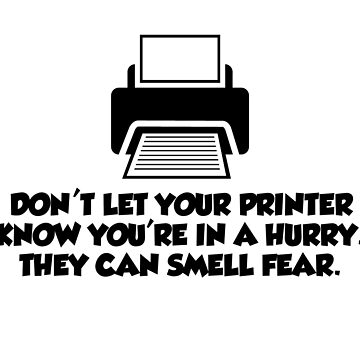 Do not let your printer know you're in hurry T-Shirt by WeeTee