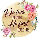 Wir lieben, weil er uns zuerst liebte Bibelvers Kunst von PraiseQuotes