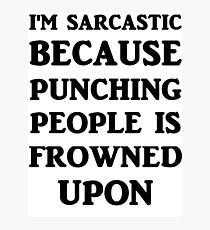 I'm Sarcastic Because Punching People Is Frowned Upon Photographic Print