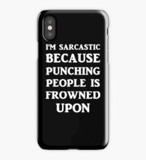 I'm Sarcastic Because Punching People Is Frowned Upon iPhone Case
