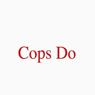 Guns Don't Shoot People Cops Do by humanwurm