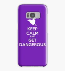 KEEP CALM AND GET DANGEROUS Samsung Galaxy Case/Skin