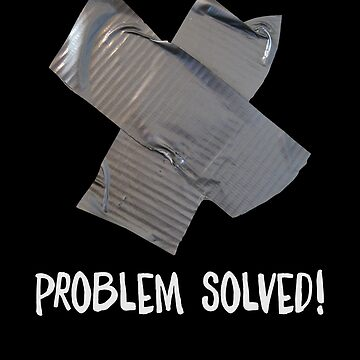 Problem Solved Shirt Funny Duct Tape Repair Design Great Gift For A Father Engineer Mechanic  by CrusaderStore