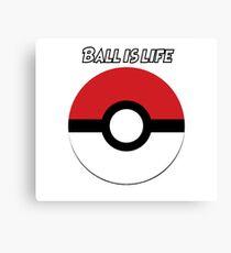 Ball is Life- Pokemon Canvas Print