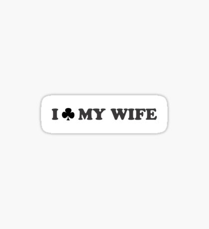 I Club My Wife Sticker