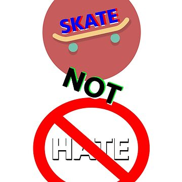 Skate Not Hate by Shadowman999