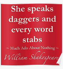 Shakespeare Quote - She speaks daggers and every word stabs - Much Ado About Nothing Poster
