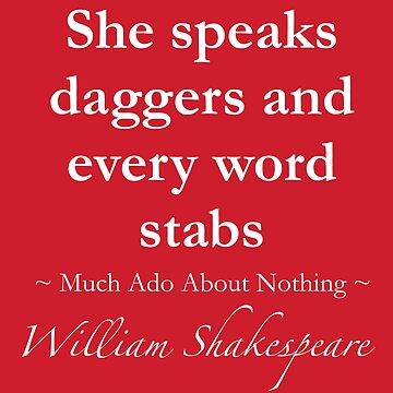 Shakespeare Quote - She speaks daggers and every word stabs - Much Ado About Nothing by QuotationMark
