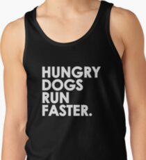 Hungry Dogs Run Faster Tank Top