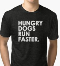 Hungry Dogs Run Faster Tri-blend T-Shirt