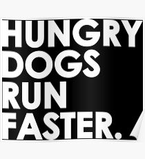 Hungry Dogs Run Faster Poster