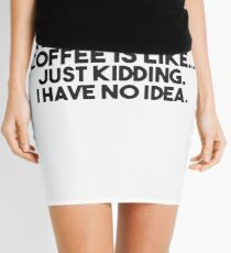 A Day Without Coffee Funny Mens Humour Gift Womens Sarcastic Coffee T-Shirts Mini Skirt