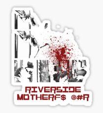 Riverside MotherFucker!!!! Sticker
