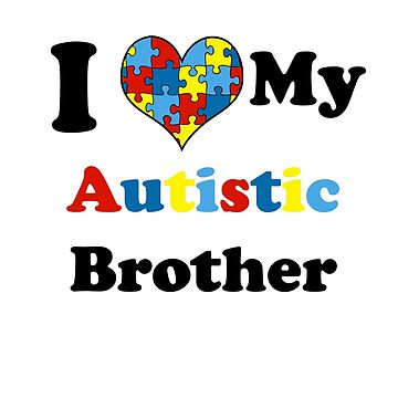 I Love My Autistic Brother by jbtiger1992