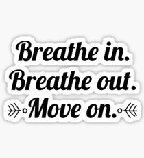 Breathe in Breathe Out Move On Sticker