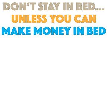 Bleiben Sie nicht im Bett, es sei denn, Sie können Geld im Bett verdienen von TheFlying6