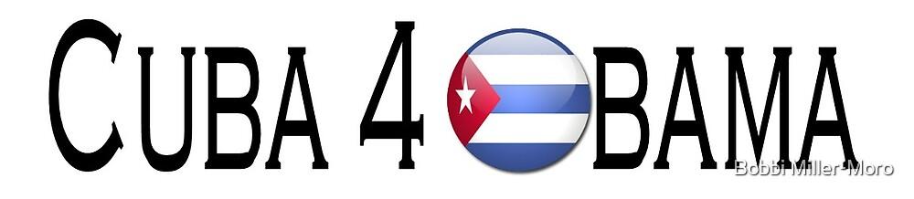 Cuba 4 Obama by Bobbi Miller-Moro