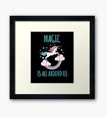 Unicorn Rainbow Gift Magic Is All Around Us Unicorns Present Framed Print