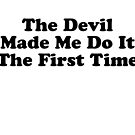 THE DEVIL MADE ME DO IT THE FIRST TIME BILLY JOE SHAVER SUPER COOL T-SHIRT by westox