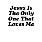 JESUS IS THE ONLY ONE THAT LOVES ME BILLY JOE SHAVER SUPER COOL T-SHIRT by westox