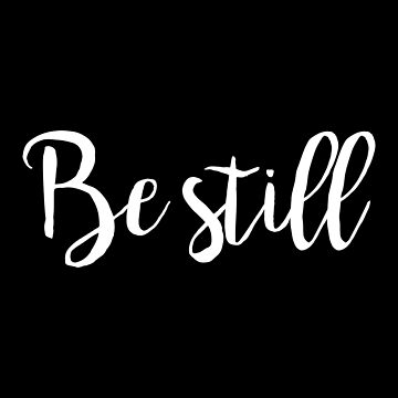 Be Still by WordsFromHeaven
