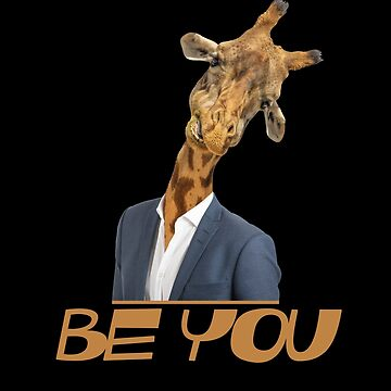 Be You - Giraffe  by PETRIPRINTS