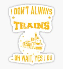 Train Gift Model Trains I Don't Always Stop Look At Trains Sticker