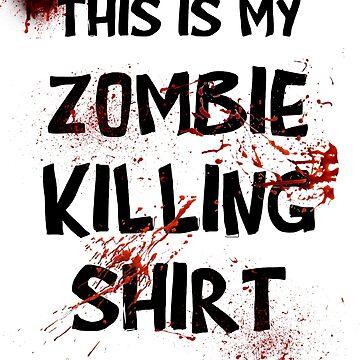 This is my Zombie Killing Shirt by MacRudd