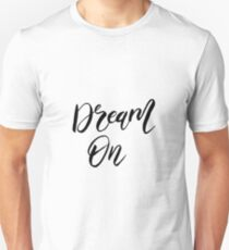 Dream On - Black And White Quotes Unisex T-Shirt