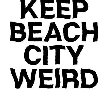 Keep Beach City Weird ! Beach Vacation by PearlsRocker