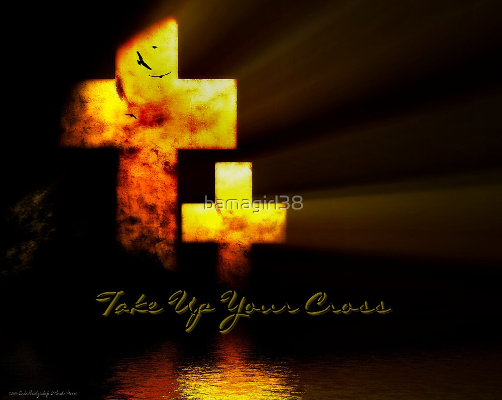 Take Up Your Cross ............  by bamagirl38