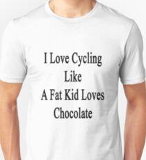 I Love Cycling Like A Fat Kid Loves Chocolate  Unisex T-Shirt