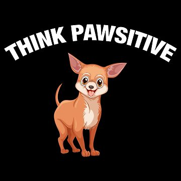 Think Pawsitive - Chihuahua by quotysalad