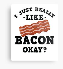 I Just Really Like Bacon Funny Quote T-Shirt Metal Print